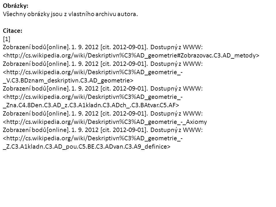 Obrázky: Všechny obrázky jsou z vlastního archivu autora. Citace: [1] Zobrazení bodů[online]. 1. 9. 2012 [cit. 2012-09-01]. Dostupný z WWW: